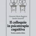 """""""Il Colloquio in Psicoterapia Cognitiva"""" di Giovanni Maria Ruggiero e Sandra Sassaroli"""